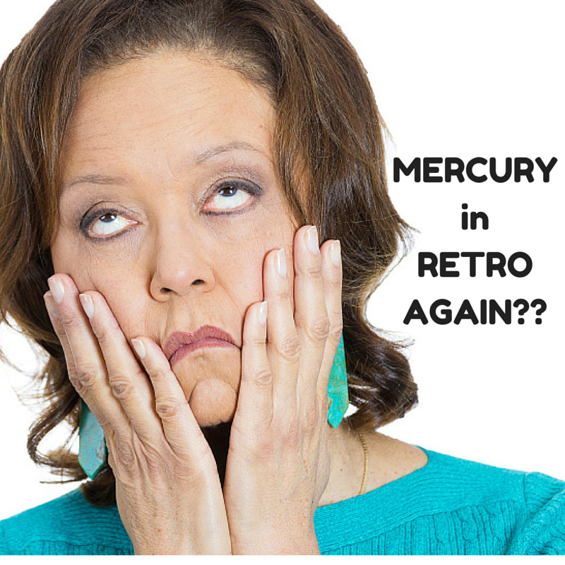 Oh No!  Not Mercury in Retro!  AGAIN_